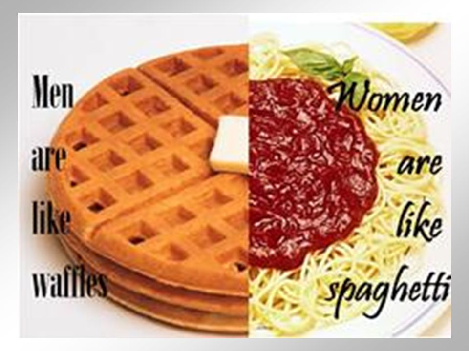 Are men like waffles – are women like spaghetti