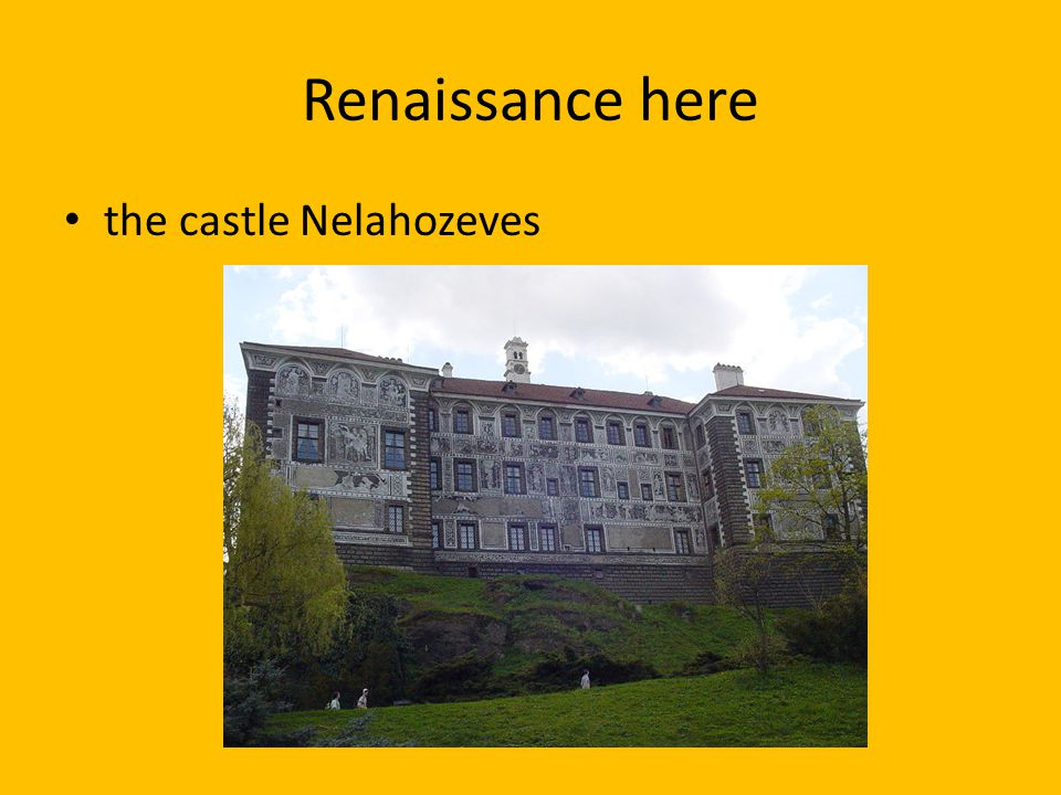 Renaissance here the castle Nelahozeves