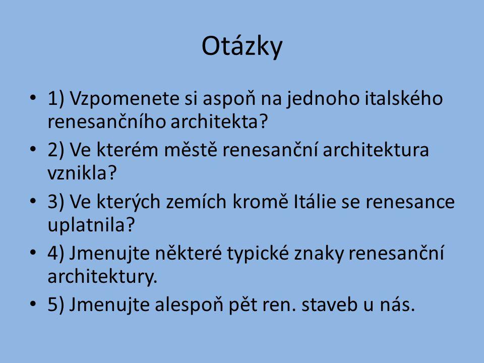 Otázky 1) Vzpomenete si aspoň na jednoho italského renesančního architekta 2) Ve kterém městě renesanční architektura vznikla