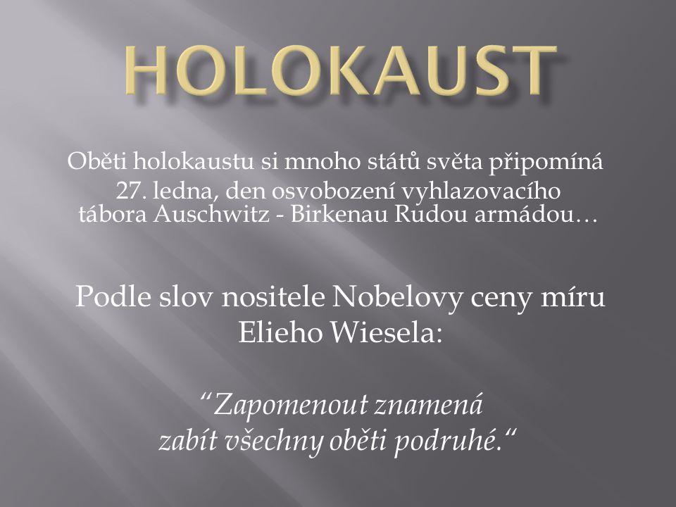 HOLOKAUST Podle slov nositele Nobelovy ceny míru Elieho Wiesela: