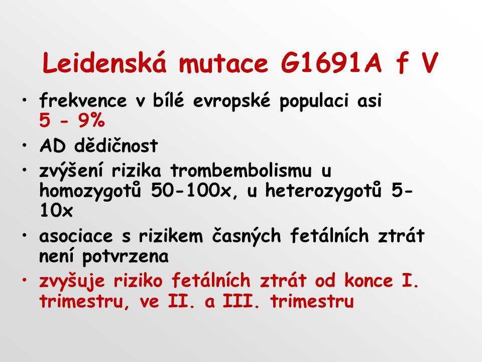 Leidenská mutace G1691A f V frekvence v bílé evropské populaci asi 5 - 9% AD dědičnost.