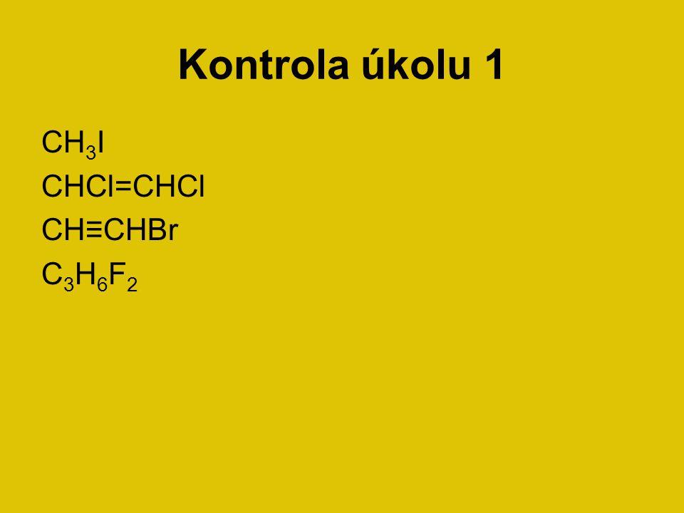 Kontrola úkolu 1 CH3I CHCl=CHCl CH≡CHBr C3H6F2