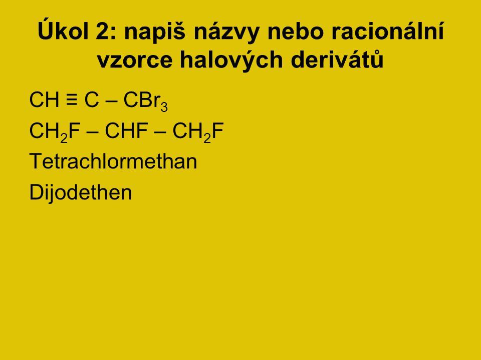 Úkol 2: napiš názvy nebo racionální vzorce halových derivátů