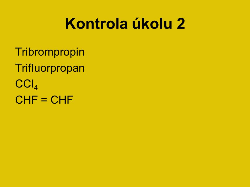 Kontrola úkolu 2 Tribrompropin Trifluorpropan CCl4 CHF = CHF