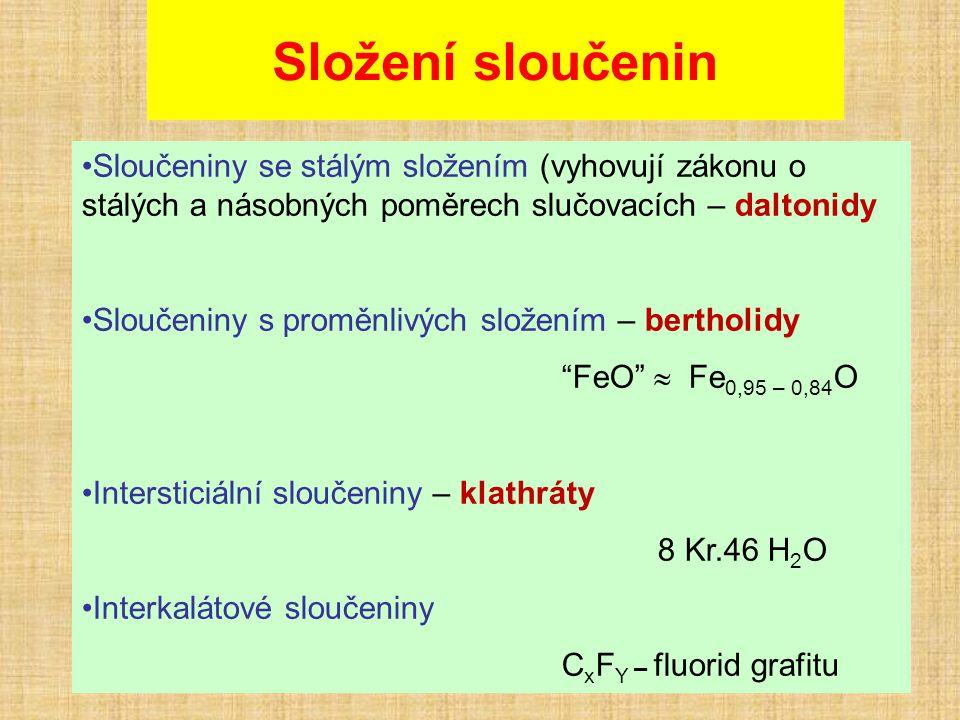 Složení sloučenin Sloučeniny se stálým složením (vyhovují zákonu o stálých a násobných poměrech slučovacích – daltonidy.