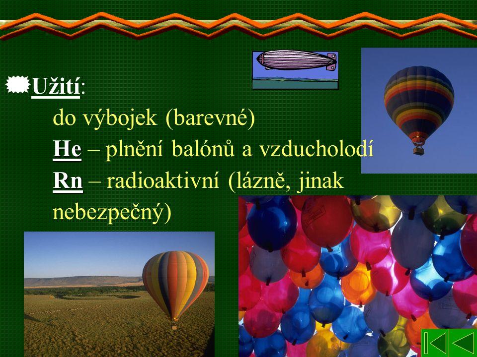 Užití:. do výbojek (barevné). He – plnění balónů a vzducholodí