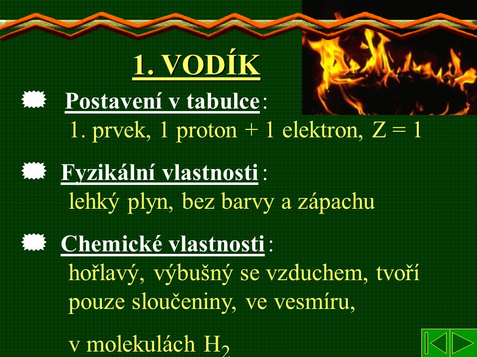 1. VODÍK : 1. prvek, 1 proton + 1 elektron, Z = 1