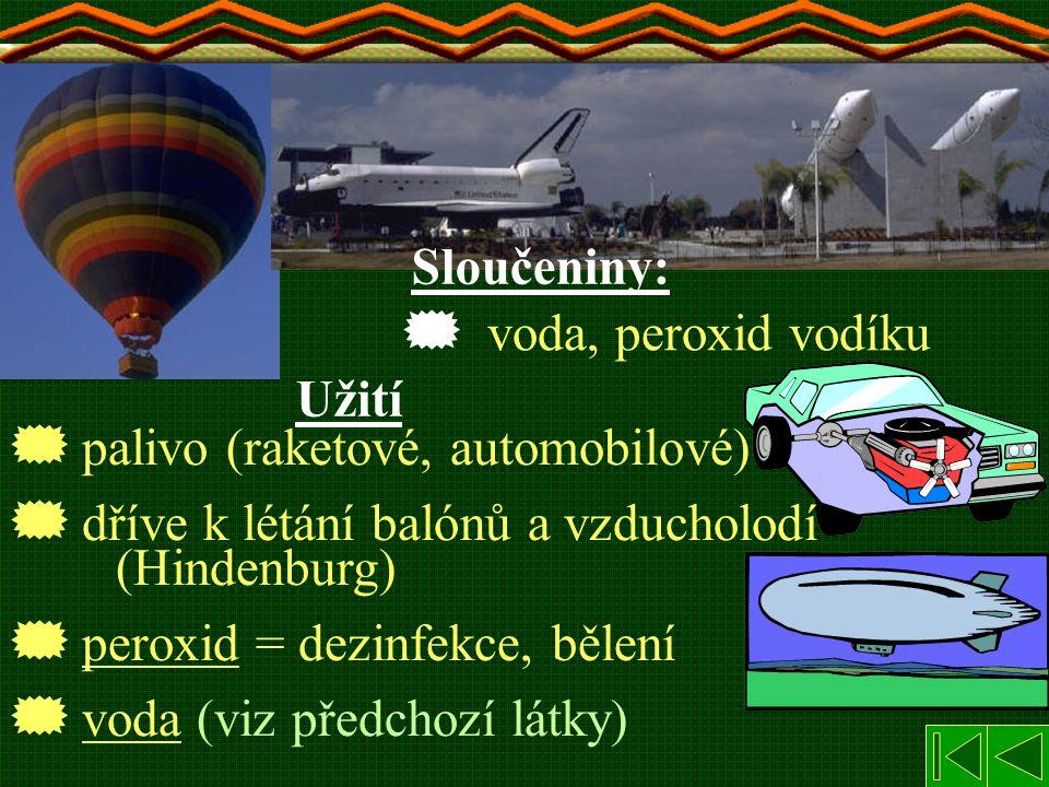 Sloučeniny: voda, peroxid vodíku. Užití. palivo (raketové, automobilové) dříve k létání balónů a vzducholodí (Hindenburg)