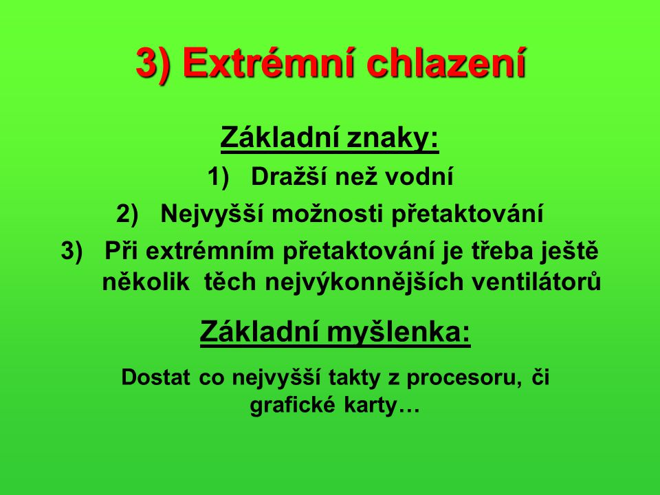 3) Extrémní chlazení Základní znaky: Základní myšlenka: