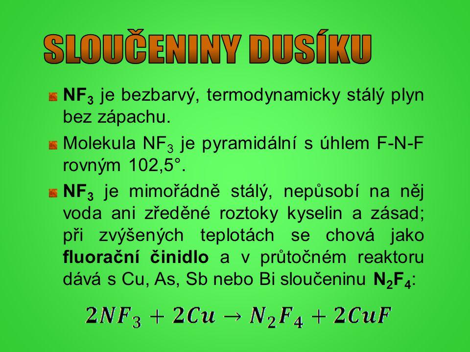 SLOUČENINY DUSÍKU NF3 je bezbarvý, termodynamicky stálý plyn bez zápachu. Molekula NF3 je pyramidální s úhlem F-N-F rovným 102,5°.