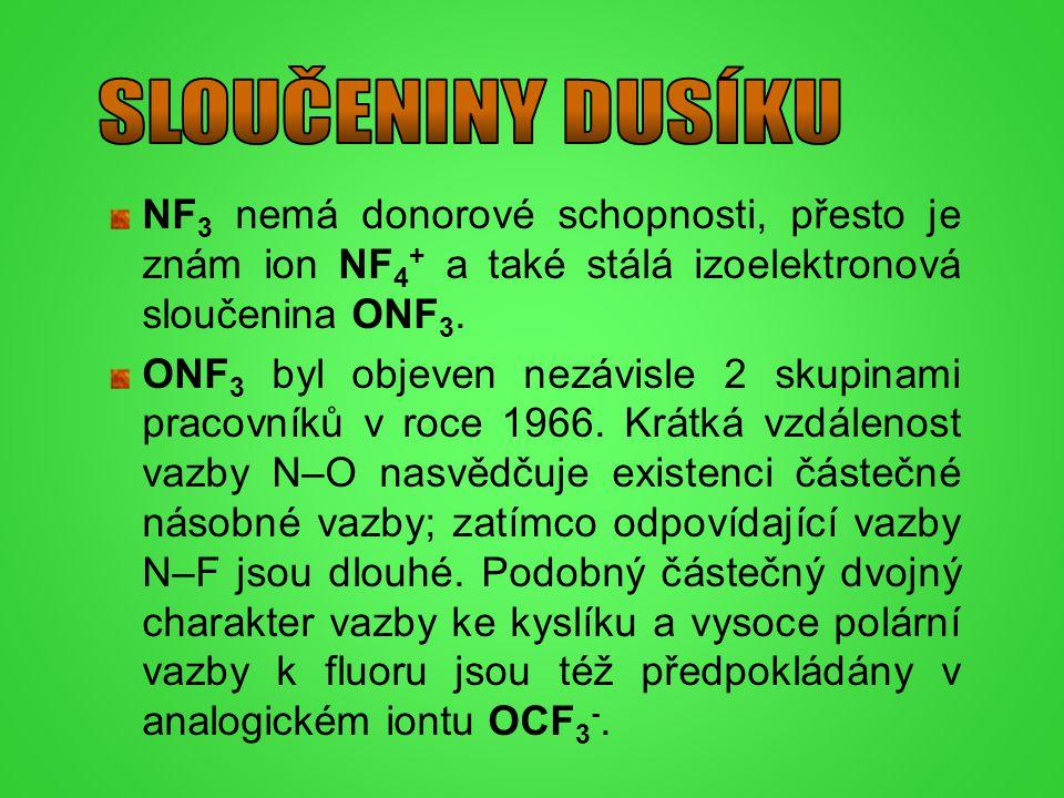 SLOUČENINY DUSÍKU NF3 nemá donorové schopnosti, přesto je znám ion NF4+ a také stálá izoelektronová sloučenina ONF3.