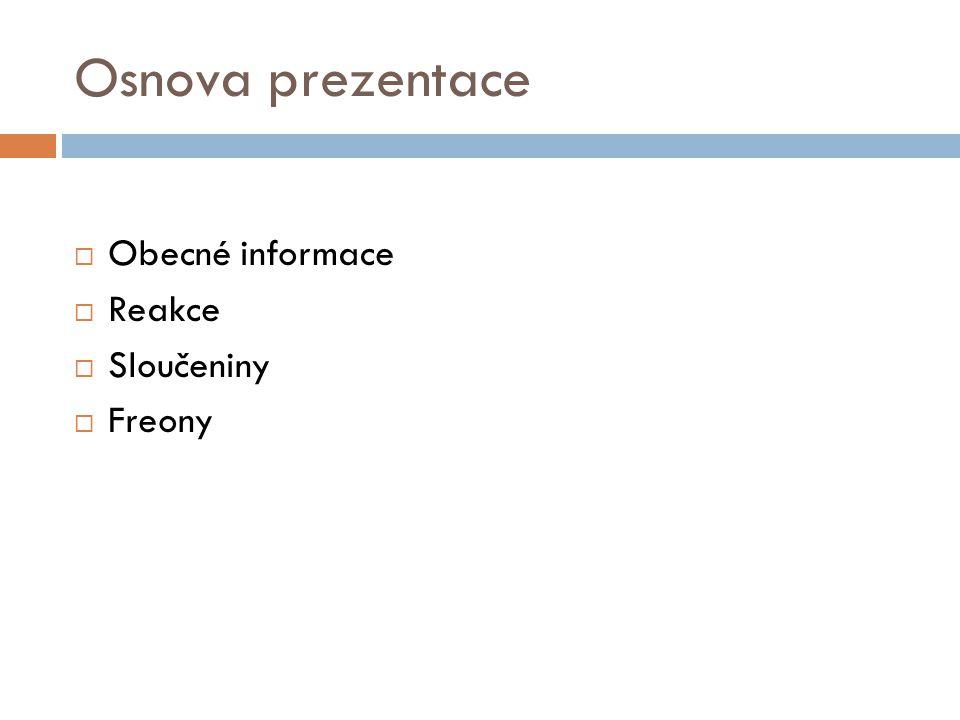 Osnova prezentace Obecné informace Reakce Sloučeniny Freony