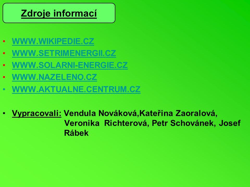 Zdroje informací WWW.WIKIPEDIE.CZ WWW.SETRIMENERGII.CZ