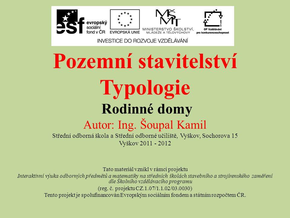 Pozemní stavitelství Typologie Rodinné domy Autor: Ing. Šoupal Kamil