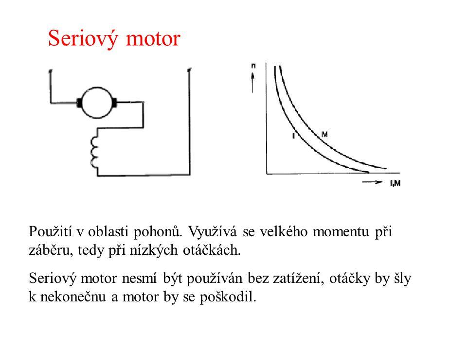 Seriový motor Použití v oblasti pohonů. Využívá se velkého momentu při záběru, tedy při nízkých otáčkách.