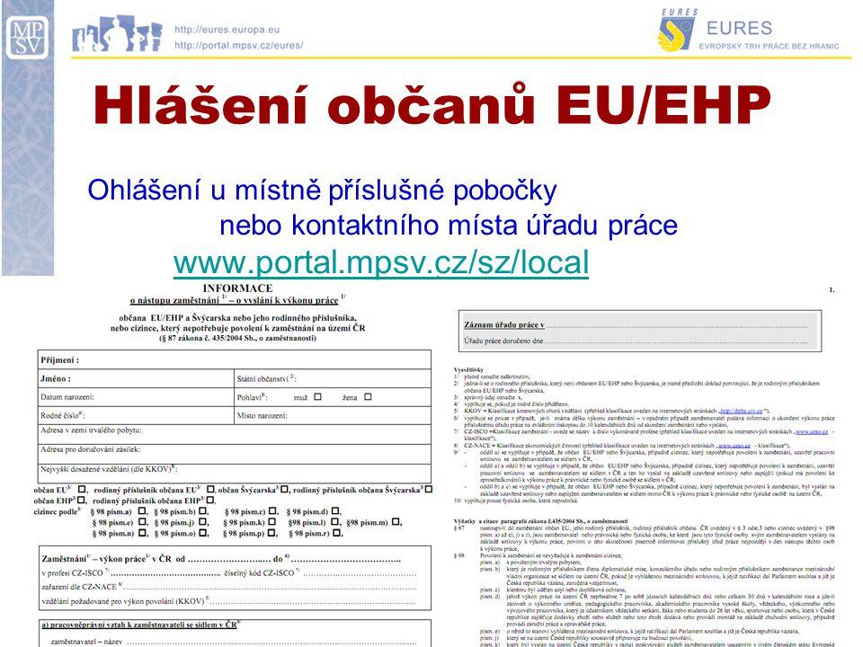Hlášení občanů EU/EHP Ohlášení u místně příslušné pobočky nebo kontaktního místa úřadu práce www.portal.mpsv.cz/sz/local.