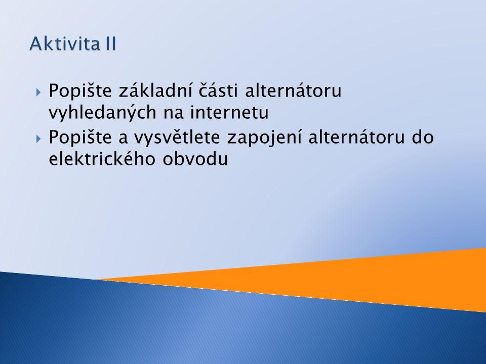 Aktivita II Popište základní části alternátoru vyhledaných na internetu.