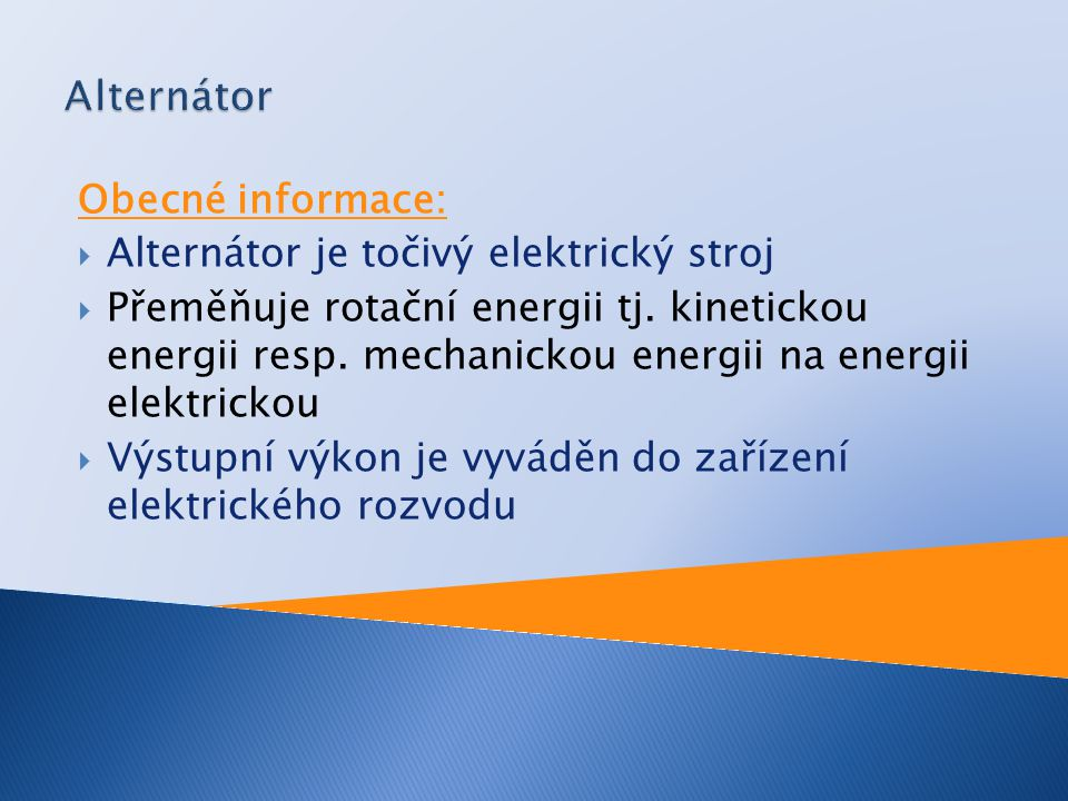 Alternátor Obecné informace: Alternátor je točivý elektrický stroj