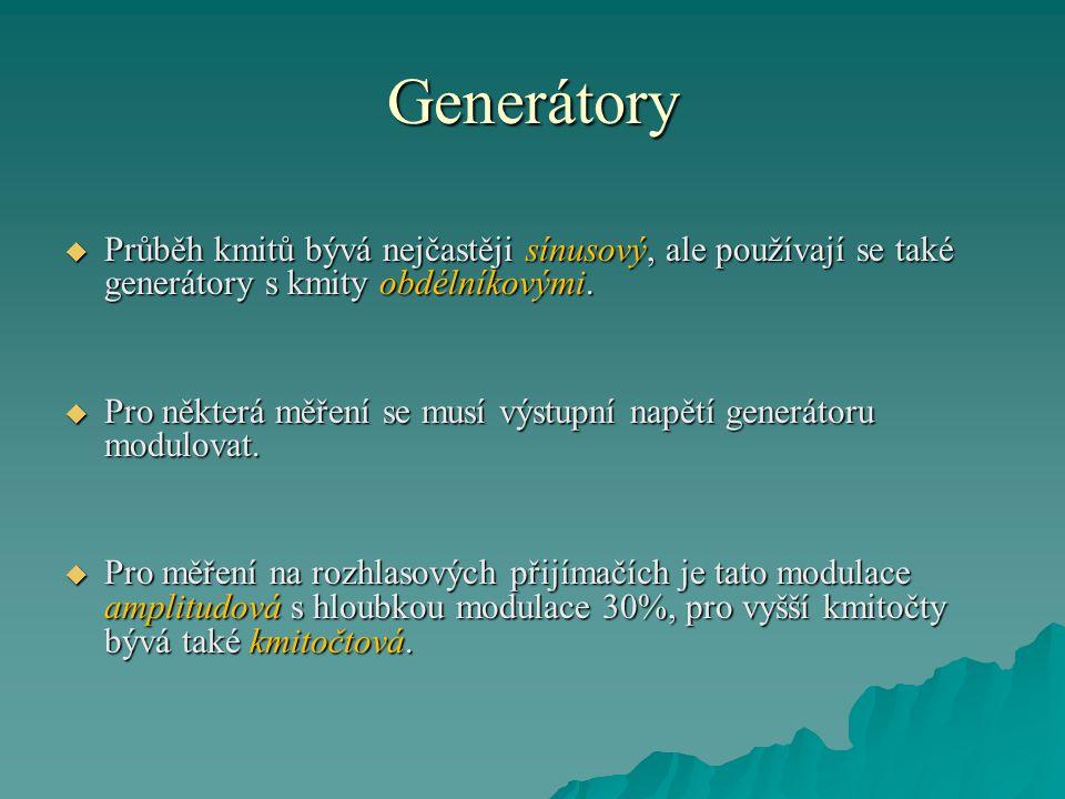Generátory Průběh kmitů bývá nejčastěji sínusový, ale používají se také generátory s kmity obdélníkovými.