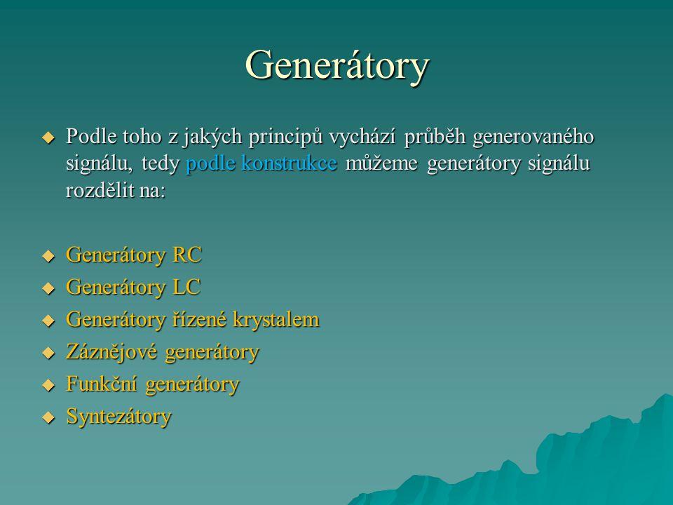 Generátory Podle toho z jakých principů vychází průběh generovaného signálu, tedy podle konstrukce můžeme generátory signálu rozdělit na: