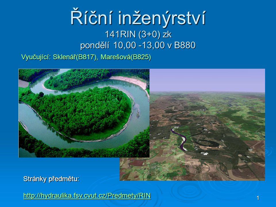 Říční inženýrství 141RIN (3+0) zk pondělí 10,00 -13,00 v B880