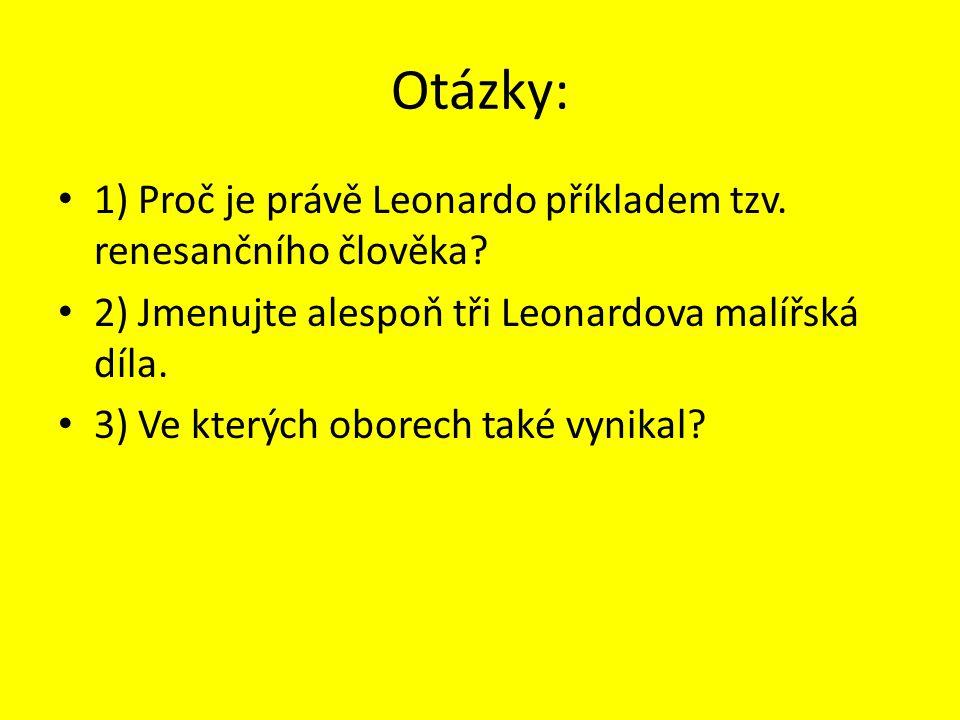 Otázky: 1) Proč je právě Leonardo příkladem tzv. renesančního člověka