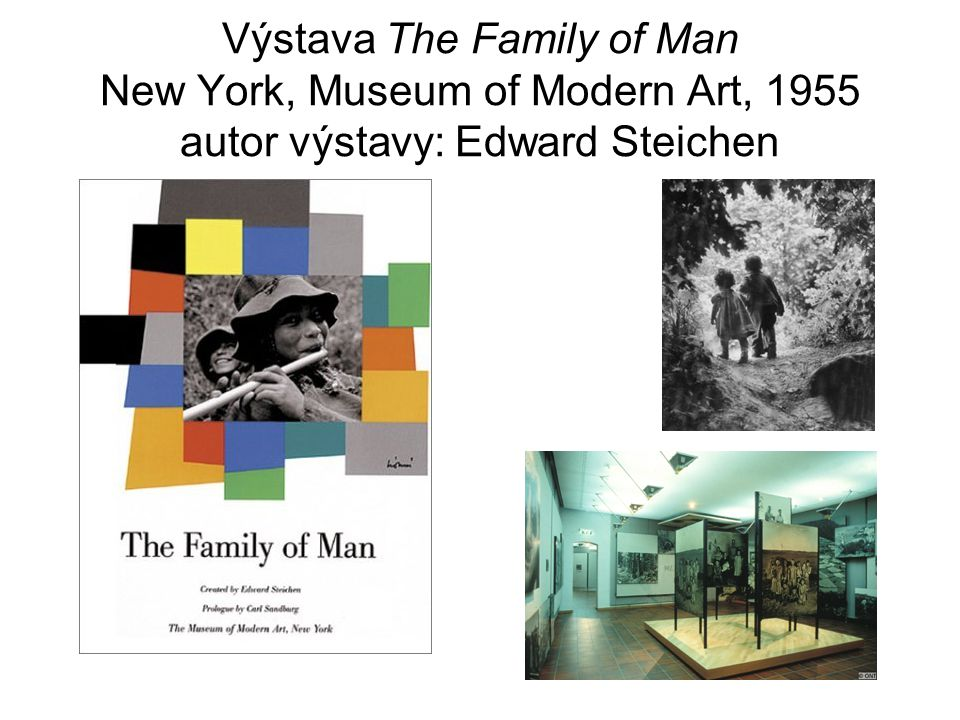 Výstava The Family of Man New York, Museum of Modern Art, 1955 autor výstavy: Edward Steichen