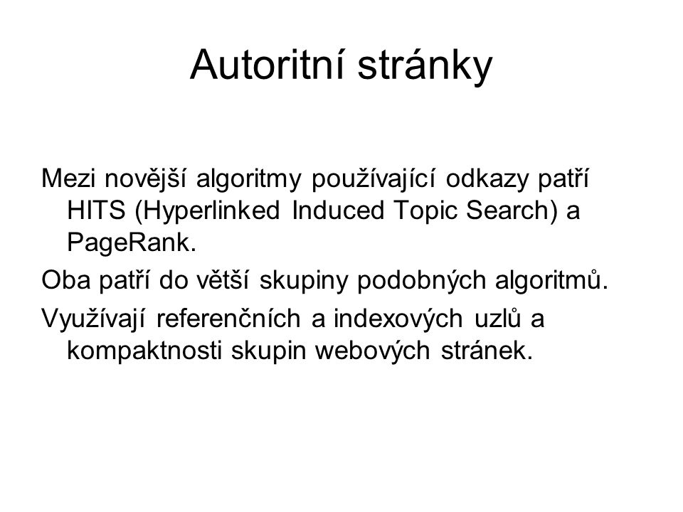 Autoritní stránky Mezi novější algoritmy používající odkazy patří HITS (Hyperlinked Induced Topic Search) a PageRank.