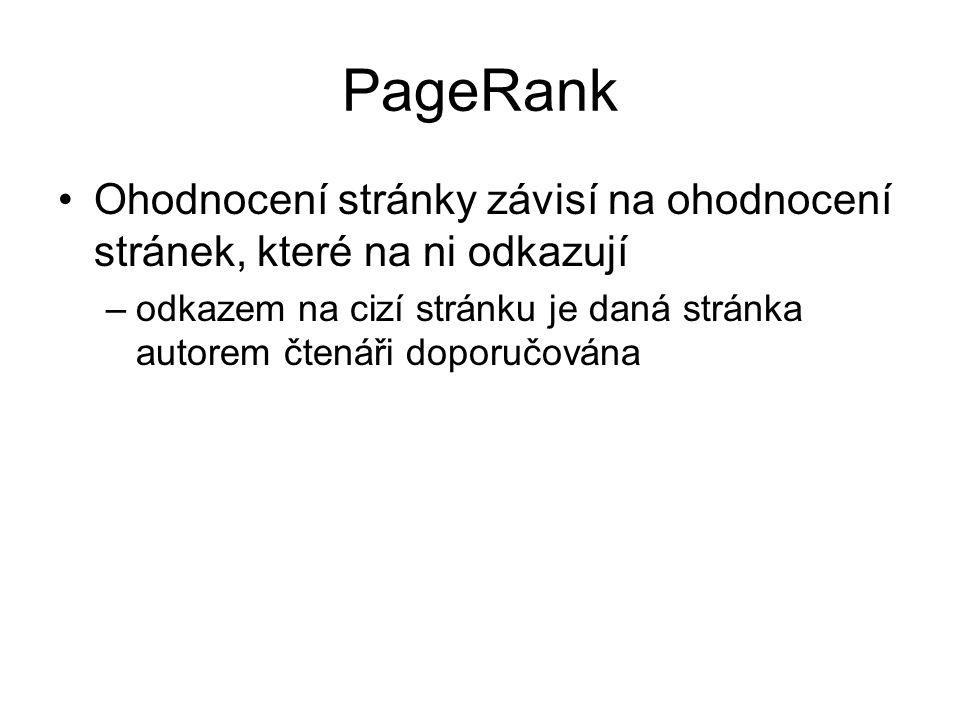 PageRank Ohodnocení stránky závisí na ohodnocení stránek, které na ni odkazují.