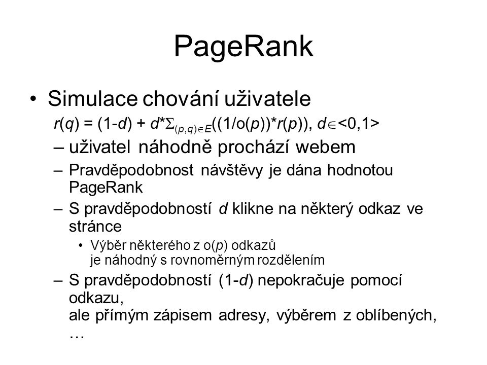 PageRank Simulace chování uživatele uživatel náhodně prochází webem