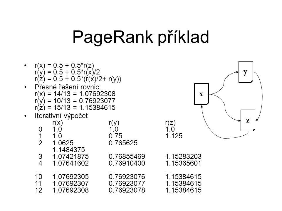 PageRank příklad r(x) = 0.5 + 0.5*r(z) r(y) = 0.5 + 0.5*r(x)/2 r(z) = 0.5 + 0.5*(r(x)/2+ r(y))
