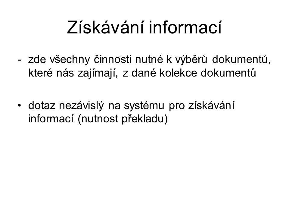 Získávání informací zde všechny činnosti nutné k výběrů dokumentů, které nás zajímají, z dané kolekce dokumentů.