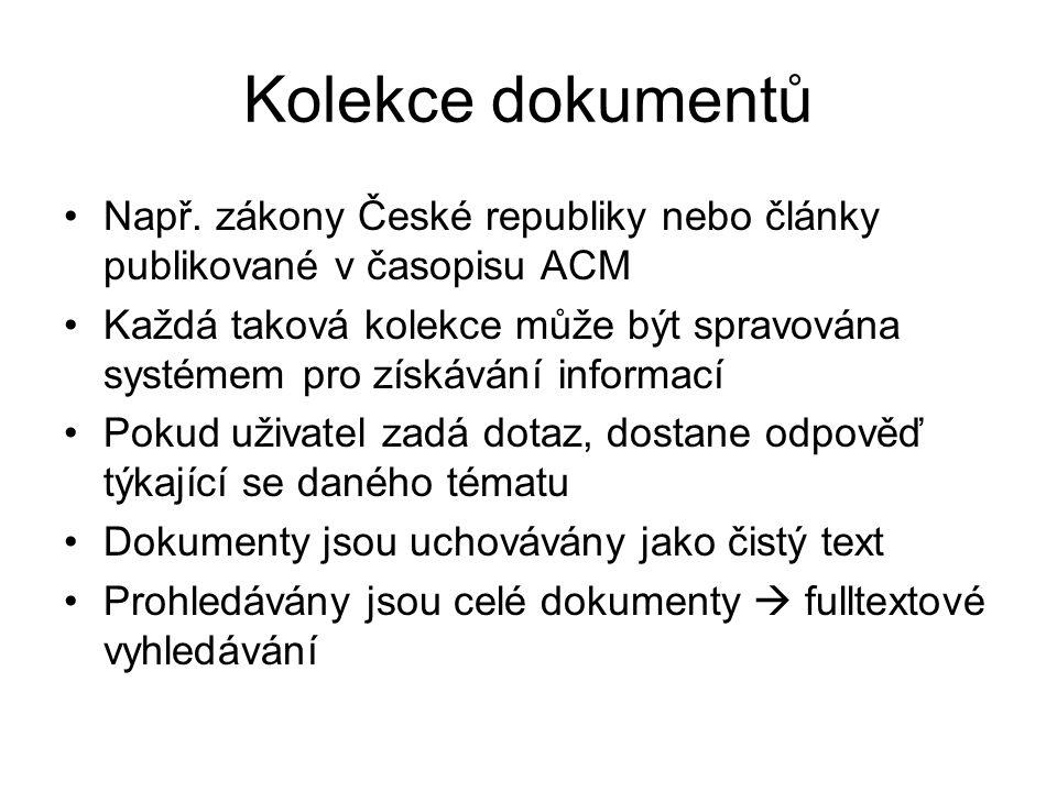 Kolekce dokumentů Např. zákony České republiky nebo články publikované v časopisu ACM.