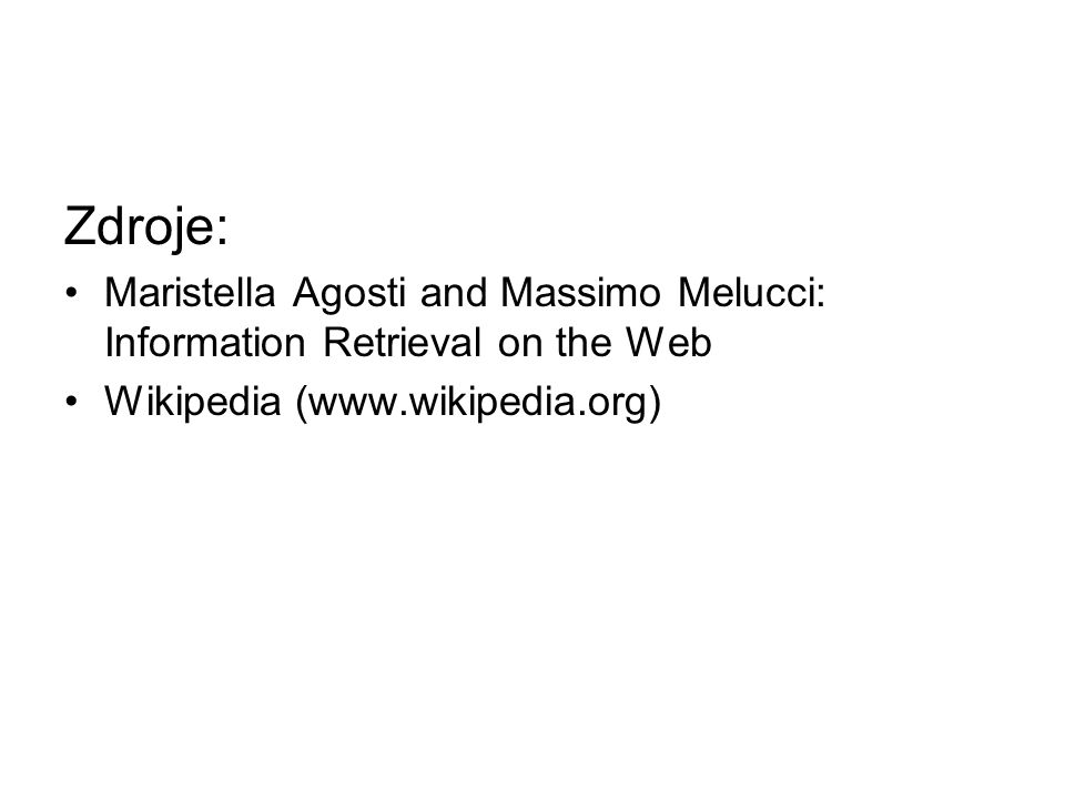 Zdroje: Maristella Agosti and Massimo Melucci: Information Retrieval on the Web.