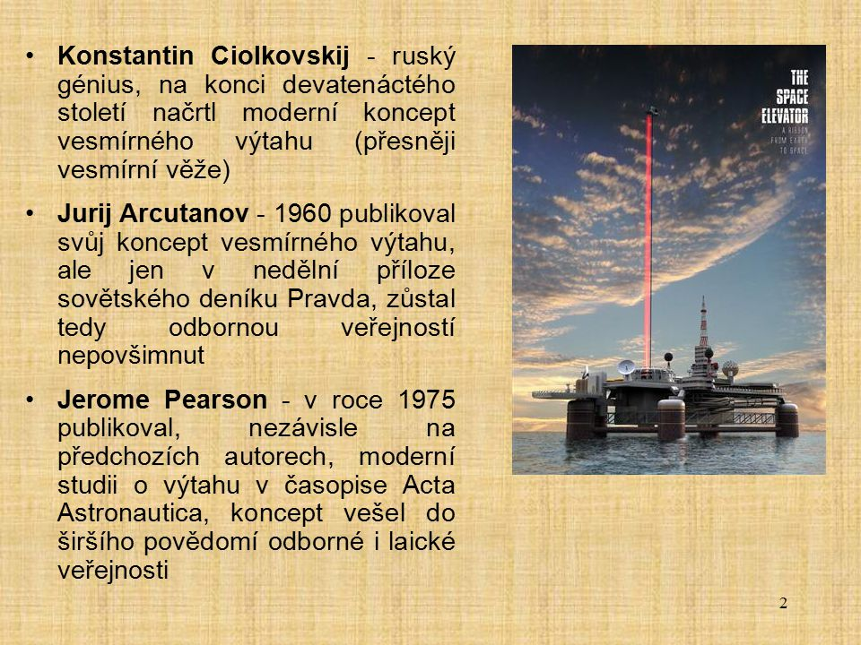 Konstantin Ciolkovskij - ruský génius, na konci devatenáctého století načrtl moderní koncept vesmírného výtahu (přesněji vesmírní věže)