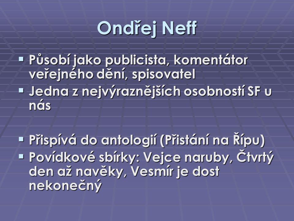 Ondřej Neff Působí jako publicista, komentátor veřejného dění, spisovatel. Jedna z nejvýraznějších osobností SF u nás.