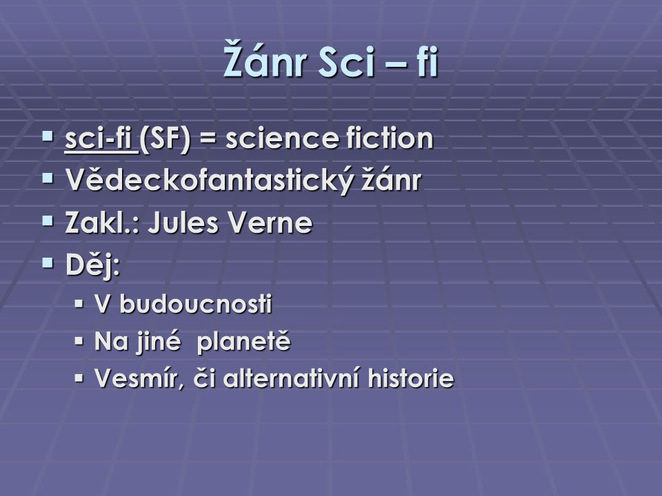 Žánr Sci – fi sci-fi (SF) = science fiction Vědeckofantastický žánr