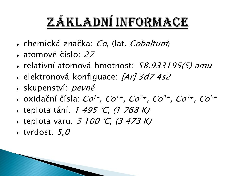 Základní informace chemická značka: Co, (lat. Cobaltum)