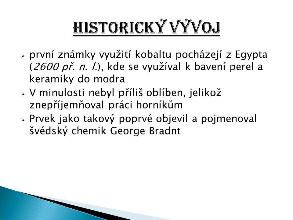 HISTORICKÝ VÝVOJ první známky využití kobaltu pocházejí z Egypta (2600 př. n. l.), kde se využíval k bavení perel a keramiky do modra.