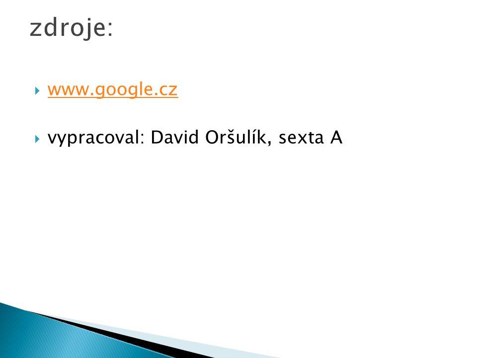 zdroje: www.google.cz vypracoval: David Oršulík, sexta A