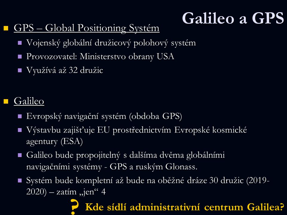 Galileo a GPS GPS – Global Positioning Systém Galileo