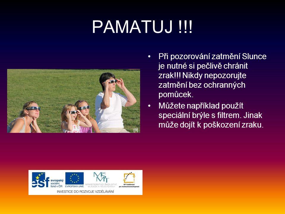 PAMATUJ !!! Při pozorování zatmění Slunce je nutné si pečlivě chránit zrak!!! Nikdy nepozorujte zatmění bez ochranných pomůcek.