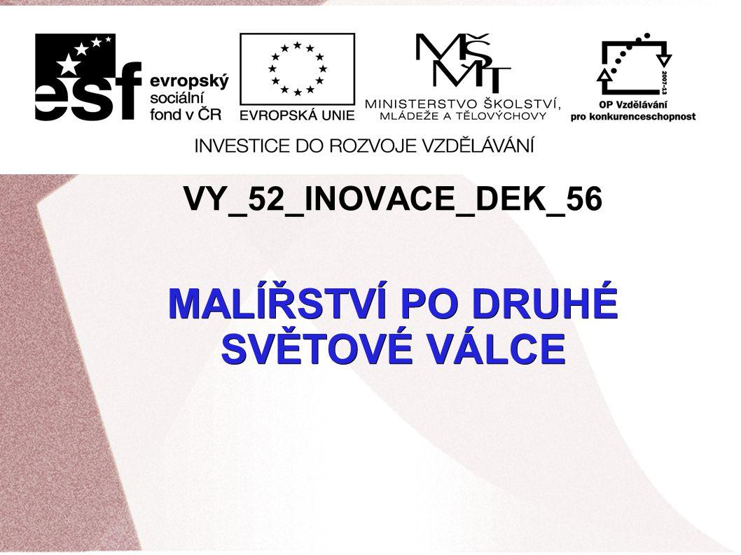 VY_52_INOVACE_DEK_56 MALÍŘSTVÍ PO DRUHÉ SVĚTOVÉ VÁLCE