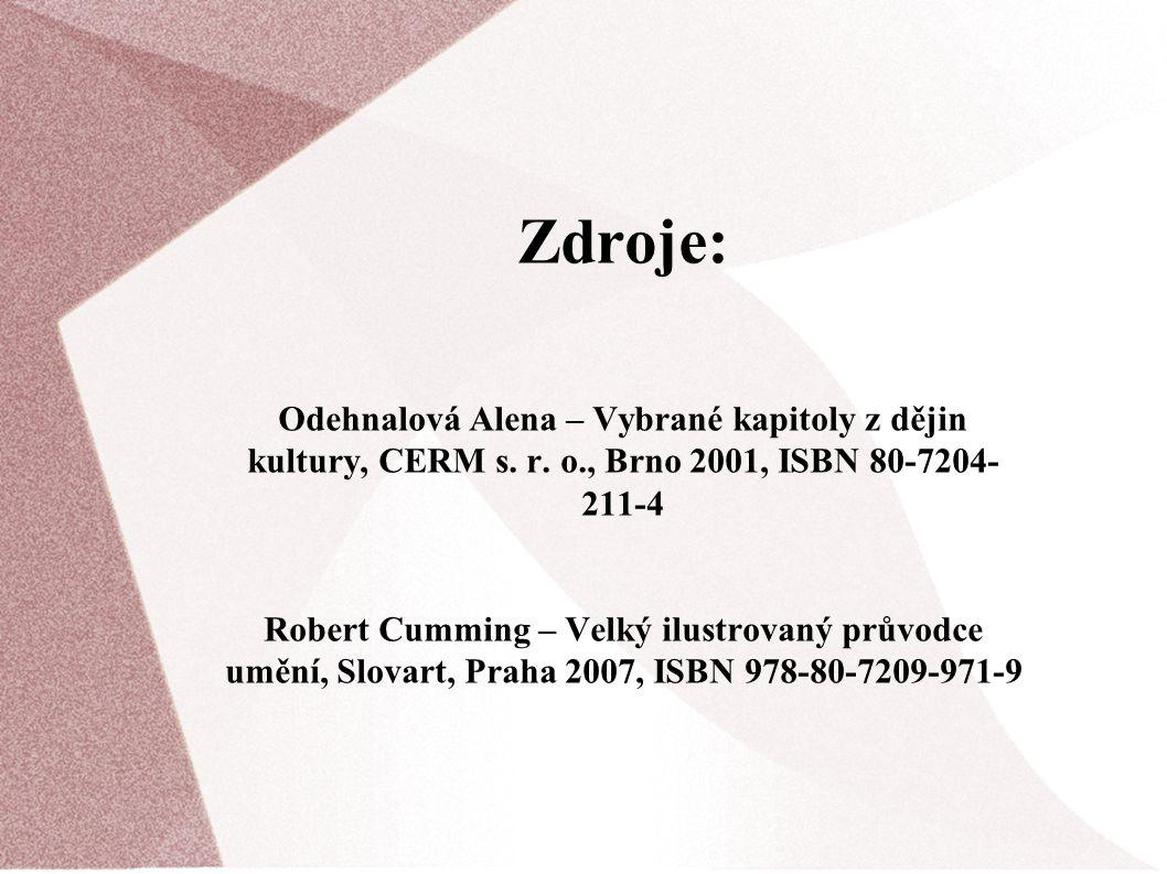 Zdroje: Odehnalová Alena – Vybrané kapitoly z dějin kultury, CERM s. r. o., Brno 2001, ISBN 80-7204- 211-4.