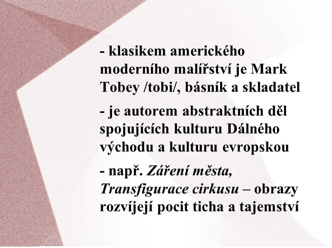 - klasikem amerického moderního malířství je Mark Tobey /tobi/, básník a skladatel