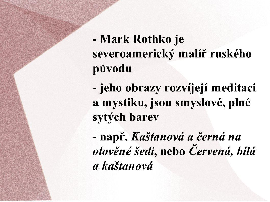 - Mark Rothko je severoamerický malíř ruského původu