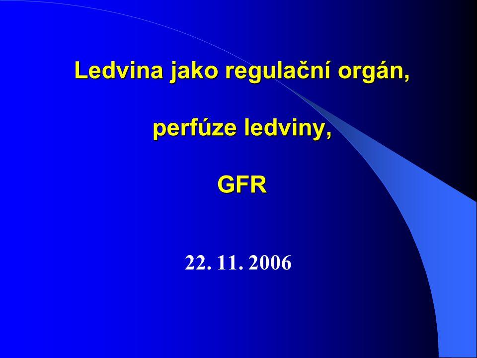 Ledvina jako regulační orgán, perfúze ledviny, GFR