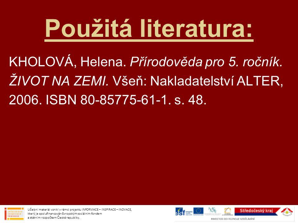 Použitá literatura: KHOLOVÁ, Helena. Přírodověda pro 5. ročník.