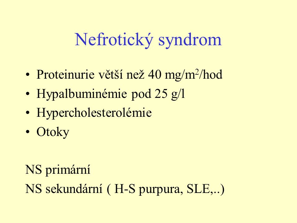 Nefrotický syndrom Proteinurie větší než 40 mg/m2/hod