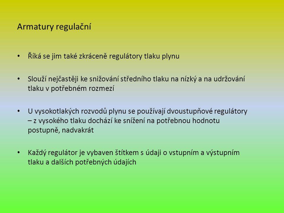 Armatury regulační Říká se jim také zkráceně regulátory tlaku plynu